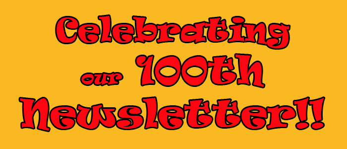 celebrating our 100th newsletter